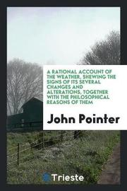 A Rational Account of the Weather, Shewing the Signs of Its Several Changes and Alterations, Together with the Philosophical Reasons of Them by John Pointer image