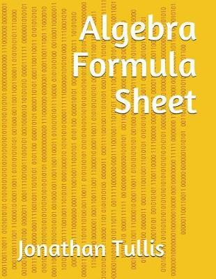 Algebra Formula Sheet   Jonathan Tullis Book   In-Stock