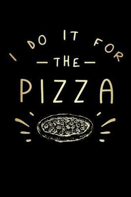 I Do It For The Pizza by Dream Darling Journals