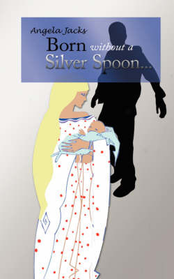 Born Without A Silver Spoon... by Angela Jacks image