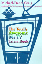 The Totally Awesome 80s TV Trivia Book by Michael-Dante Craig image