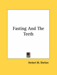 Fasting and the Teeth by Herbert M Shelton