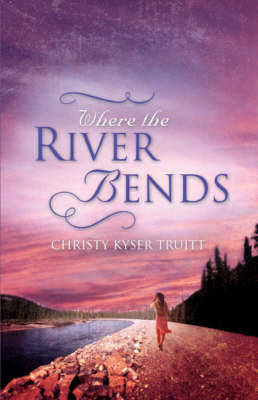Where the River Bends by Christy Truitt
