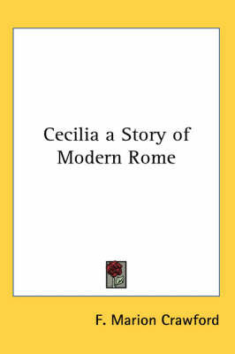Cecilia a Story of Modern Rome by F.Marion Crawford