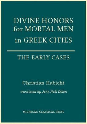 Divine Honors for Mortal Men in Greek Cities by Christian Habicht image