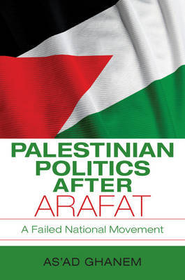 Palestinian Politics after Arafat by As'ad Ghanem