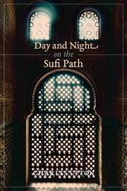 Day and Night on the Sufi Path by Charles Upton
