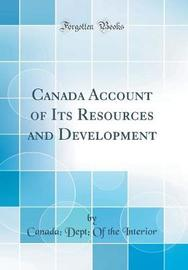Canada Account of Its Resources and Development (Classic Reprint) by Canada Dept of the Interior image