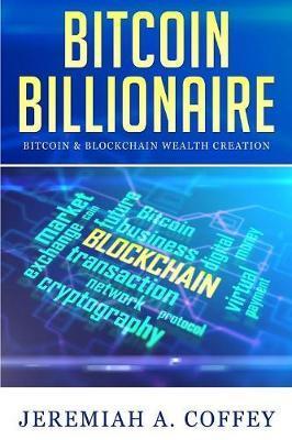 Bitcoin Billionaire by Jeremiah A Coffey