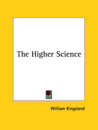 The Higher Science by William Kingsland