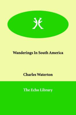 Wanderings In South America by Charles Waterton image