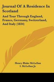 Journal Of A Residence In Scotland: And Tour Through England, France, Germany, Switzerland, And Italy (1834) by Henry Blake McLellan image