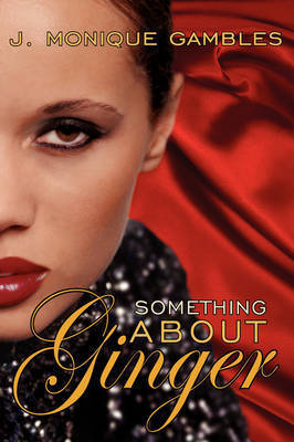 Something About Ginger by J. Monique Gambles