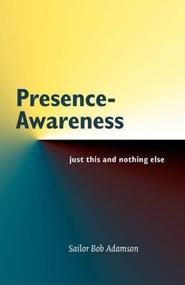 Presence - Awareness by Bob Adamson