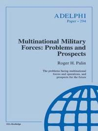 Multinational Military Forces by Roger H. Palin