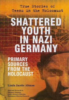 Shattered Youth in Nazi Germany by Linda Jacobs Altman