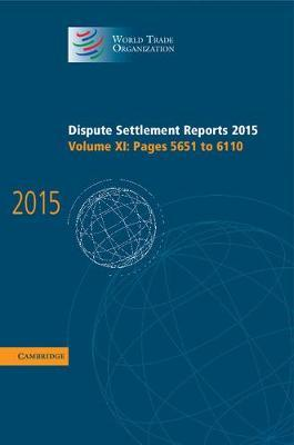 Dispute Settlement Reports 2015: Volume 11, Pages 5651-6110 by World Trade Organization