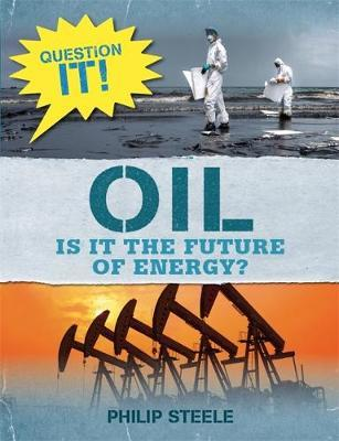 Question It!: Oil by Philip Steele