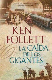 La Caida de los Gigantes by Ken Follett