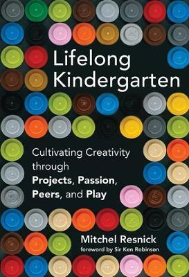 Lifelong Kindergarten by Mitchel Resnick