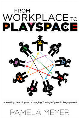 From Workplace to Playspace by Pamela Meyer