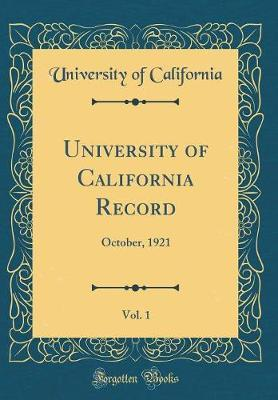 University of California Record, Vol. 1 by University of California
