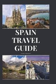 Spain Travel Guide by Todd Wright