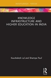 Knowledge Infrastructure and Higher Education in India by Kaushalesh Lal