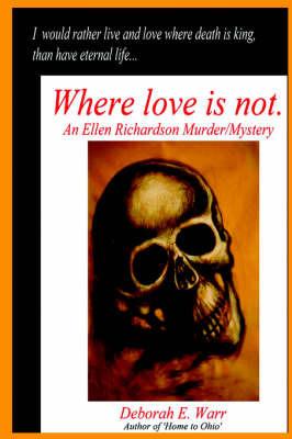 Where Love Is Not by Deborah E Warr image