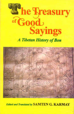The Treasury of Good Sayings: A Tibetan History of Bon by Samten Gyaltsen Karmay