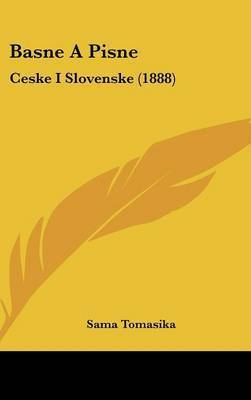 Basne a Pisne: Ceske I Slovenske (1888) by Sama Tomasika