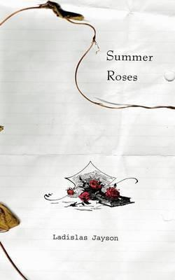 Summer Roses by Ladislas, Jayson