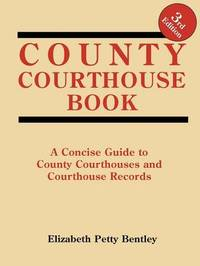 County Courthouse Book, 3rd Edition by Elizabeth , Petty Bentley