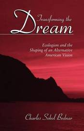 Transforming the Dream by Charles Sokol Bednar