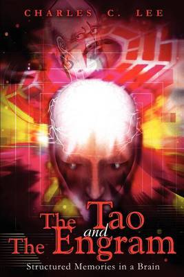 The Tao and the Engram: Structured Memories in a Brain by Charles C Lee image