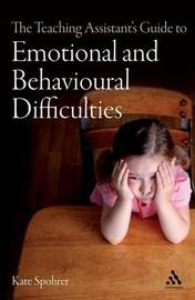 The Teaching Assistant's Guide to Emotional and Behavioural Difficulties by Kate E. Spohrer image