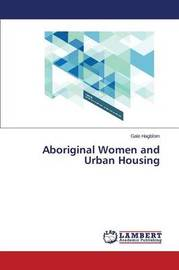 Aboriginal Women and Urban Housing by Hagblom Gale