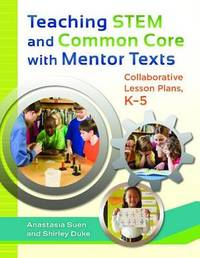 Teaching STEM and Common Core with Mentor Texts by Anastasia Suen