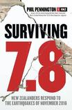 Surviving 7.8: New Zealanders Respond to the Earthquakes of November 2016 by Phil Pennington