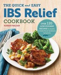 The Quick & Easy Ibs Relief Cookbook by Karen Frazier