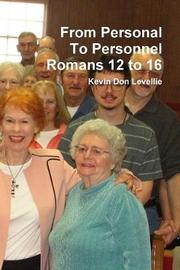 From Personal to Personnel Romans 12 to 16 by Kevin Don Levellie