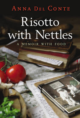 Risotto with Nettles: A Memoir with Food by Anna Del Conte