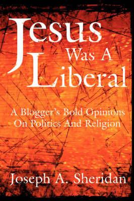 Jesus Was A Liberal by Joseph, A. Sheridan