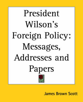 President Wilson's Foreign Policy: Messages, Addresses and Papers