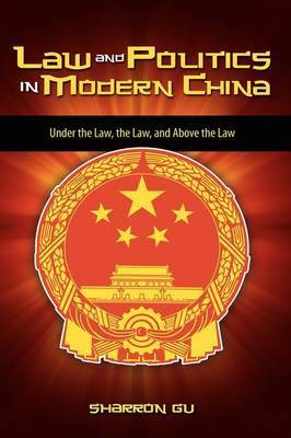 Law and Politics in Modern China by Sharron Gu