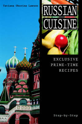 Russian Cuisine: Exclusive Prime-Time Recipes by Tatiana Oborina Lawson