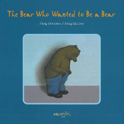 The Bear Who Wanted to be a Bear by Jorg Steiner