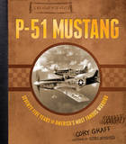 P-51 Mustang: Seventy Five Years of America's Most Famous Warbird by Cory Graff