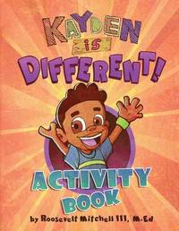 Kayden Is Different Activity Book by M Ed Roosevelt Mitchell III