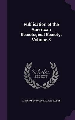 Publication of the American Sociological Society, Volume 3 image